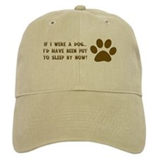 If I Were A Dog...Put to Sleep Baseball Cap
