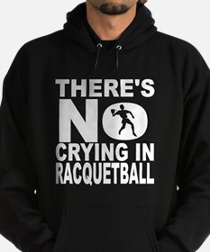 There's No Crying In Racquetball Hoodie
