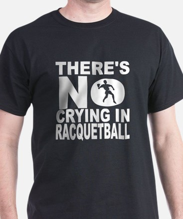 There's No Crying In Racquetball T-Shirt