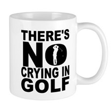 There's No Crying In Golf Mugs