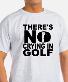 There's No Crying In Golf T-Shirt
