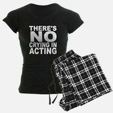 There's No Crying In Acting Pajamas