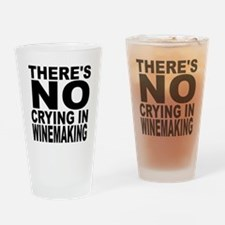There's No Crying In Winemaking Drinking Glass