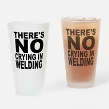 There's No Crying In Welding Drinking Glass