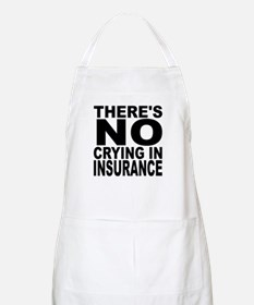 There's No Crying In Insurance Apron
