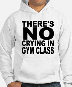 There's No Crying In Gym Class Hoodie