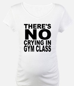 There's No Crying In Gym Class Shirt