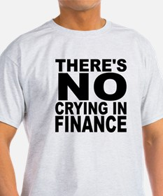 There's No Crying In Finance T-Shirt
