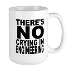 There's No Crying In Engineering Mugs