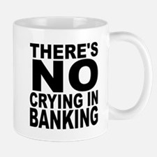 There's No Crying In Banking Mugs