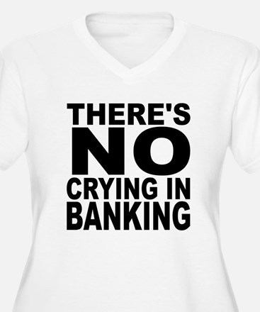 There's No Crying In Banking Plus Size T-Shirt