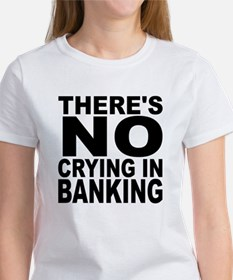 There's No Crying In Banking T-Shirt