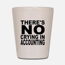 There's No Crying In Accounting Shot Glass