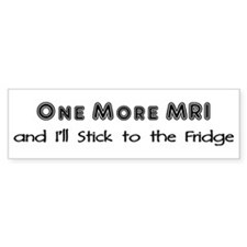 One more MRI...Stick to the Fridge Bumper Sticker