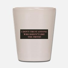 I Don't Trust Anyone Who Doesn't Like T Shot Glass