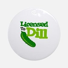 Licensed To Dill Round Ornament