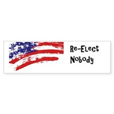 Re-Elect Nobody (bumper) Bumper Bumper Sticker