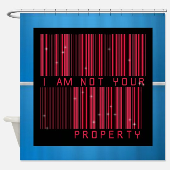 I Am Not Your Property Shower Curtain