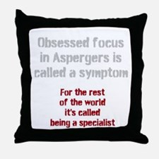 Aspergers Obsessed Focus or Expert? Throw Pillow