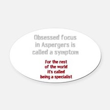 Aspergers Obsessed Focus Or Expert Oval Car Magnet