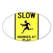 Slow! Noobs At Play! Oval Decal
