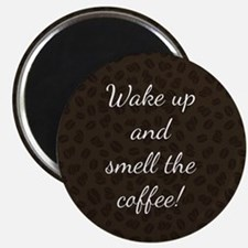 WAKE UP AND SMELL... Magnets