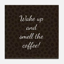 WAKE UP AND SMELL... Tile Coaster