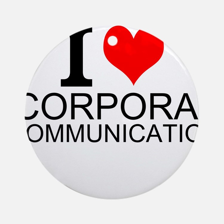 I Love Corporate Communications Round Ornament