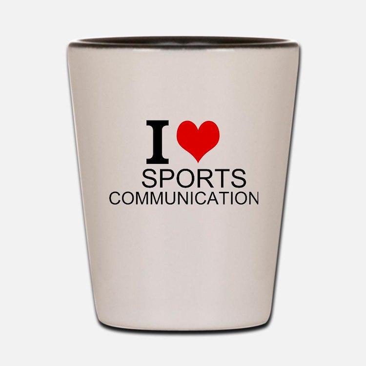 I Love Sports Communications Shot Glass