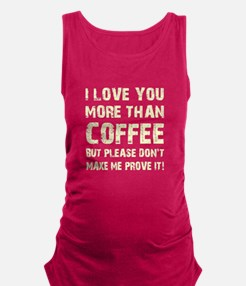 I LOVE YOU MORE... Maternity Tank Top