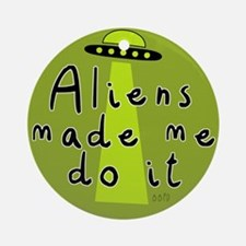 Aliens Made Me Do It Round Ornament