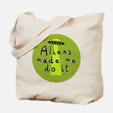 Aliens Made Me Do It Tote Bag