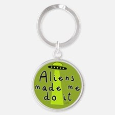 Aliens Made Me Do It Keychains