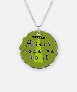 Aliens Made Me Do It Necklace