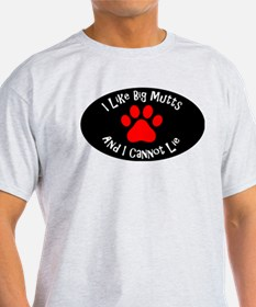 I like big mutts and I cannot lie. T-Shirt