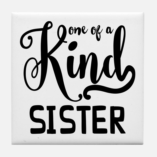 One Of A Kind Sister Tile Coaster