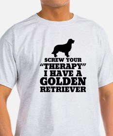 Screw Your Therapy, I Have A Golden Retriever T-Sh