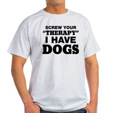 Screw Your Therapy I Have Dogs T-Shirt