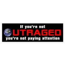 IF YOU'RE NOT OUTRAGED Bumper Car Sticker