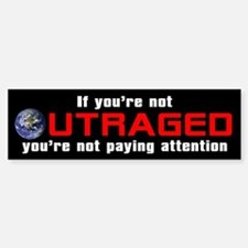 IF YOU'RE NOT OUTRAGED Bumper Bumper Bumper Sticker