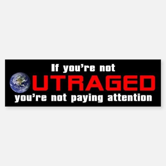 IF YOU'RE NOT OUTRAGED Bumper Bumper Bumper Sticker