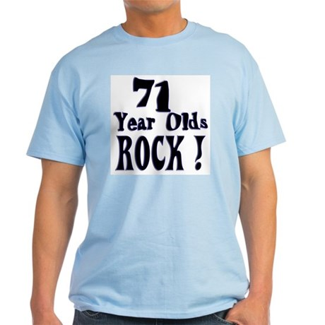 71 Year Olds Rock ! Light T-Shirt
