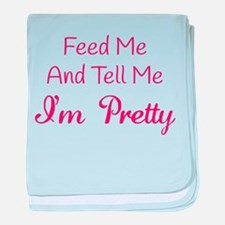 Feed Me And Tell Me I'm Pretty baby blanket
