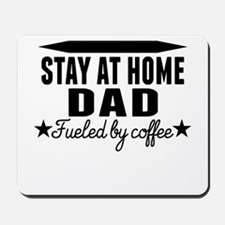 Stay At Home Dad Fueled By Coffee Mousepad