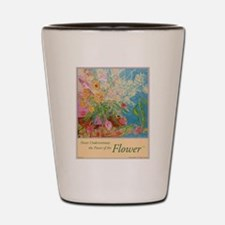 """Power of the Flower""(TM) Shot Glass"