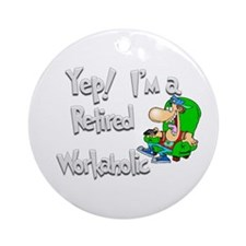Retired Workaholic.:-) Ornament (Round)