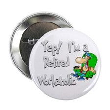 """Retired Workaholic.:-) 2.25"""" Button (10 pack)"""