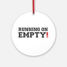 RUNNING ON EMPTY! Round Ornament
