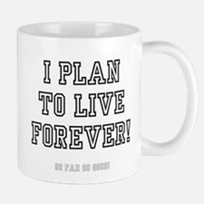 I PLAN TO LIVE FOREVER! Mugs