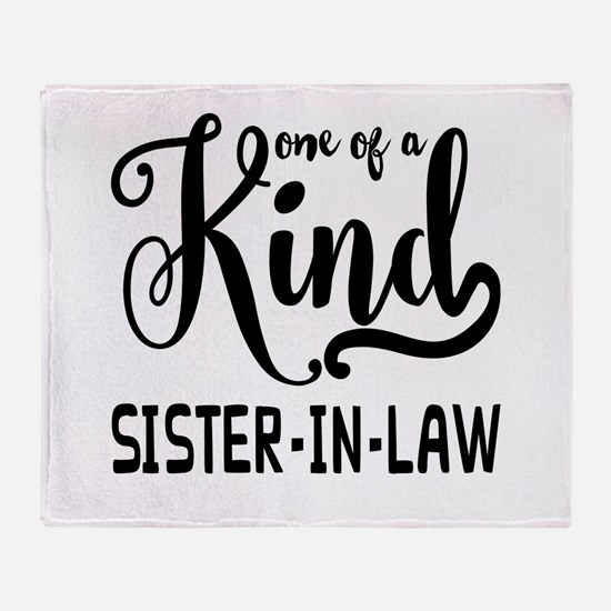 One of a kind Sister-in-law Throw Blanket